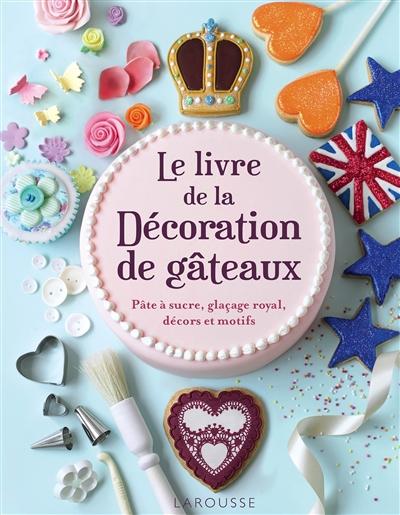 Le livre de la décoration de gâteaux : pâte à sucre, glaçage royal, décors et motifs / Juliet Sear | Sear, Juliet. Auteur