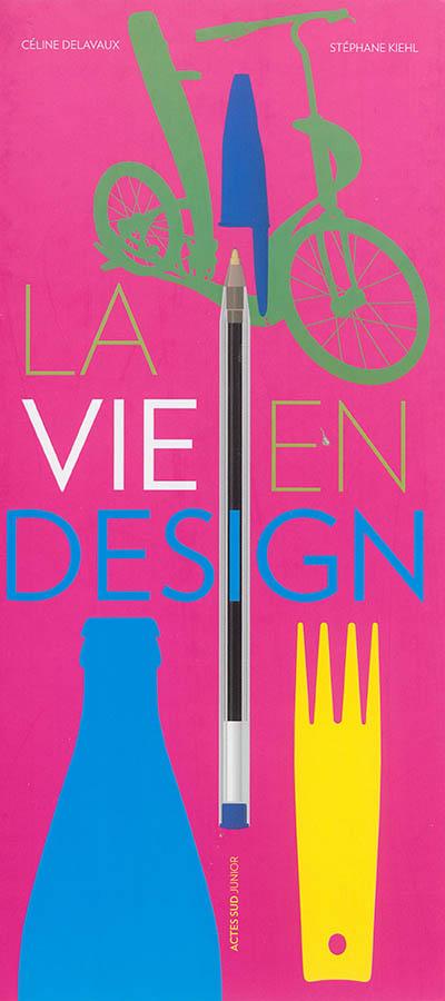 vie en design (La) | Delavaux, Céline (1972-....). Auteur