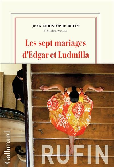 Les sept mariages d'Edgar et Ludmilla / Jean-Christophe Rufin | Rufin, Jean-Christophe. Auteur