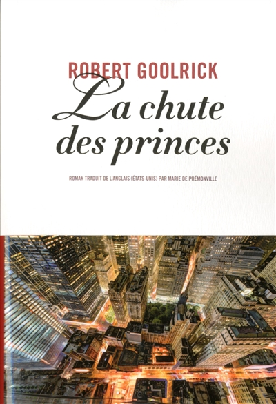La chute des princes / Robert Goolrick | Goolrick, Robert. Auteur