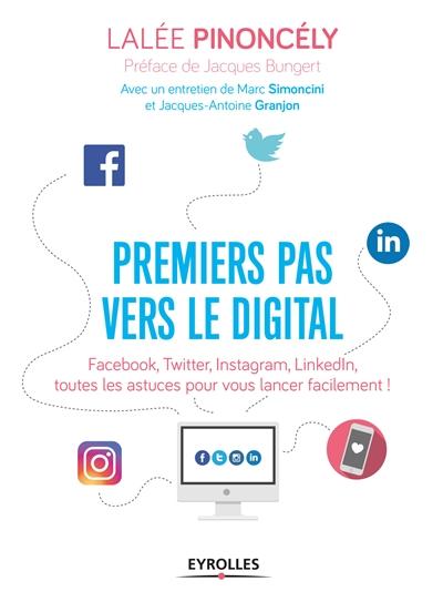Premiers pas vers le digital : Facebook, Twitter, Instagram, Linkedln, toutes les astuces pour vous lancer facilement ! / Lalée Pinoncély | Pinoncely, Lalée. Auteur