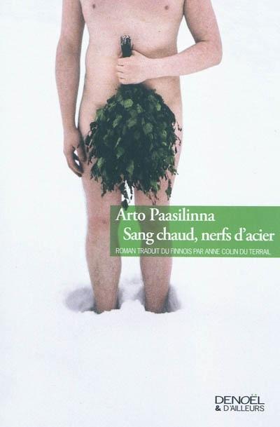 Sang chaud, nerfs d'acier : roman | Paasilinna, Arto (1942-....). Auteur