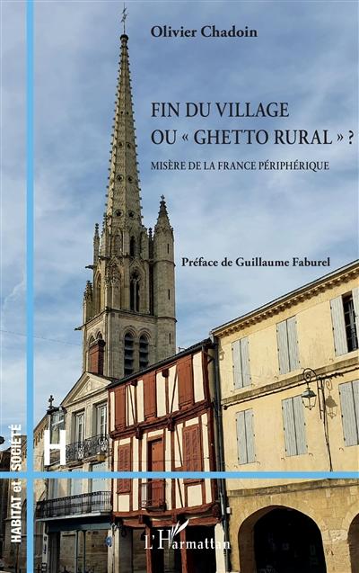 Fin du village ou ghetto rural ? : misère de la France périphérique
