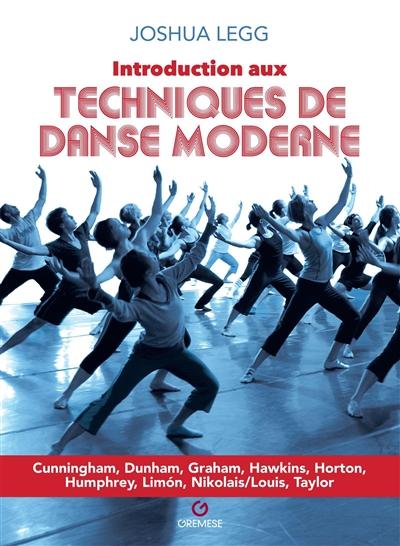 Introduction aux techniques de danse moderne : Cunningham, Dunham, Graham, Hawkins, Horton, Humphrey, Limon, Nikolais-Louis, Taylor