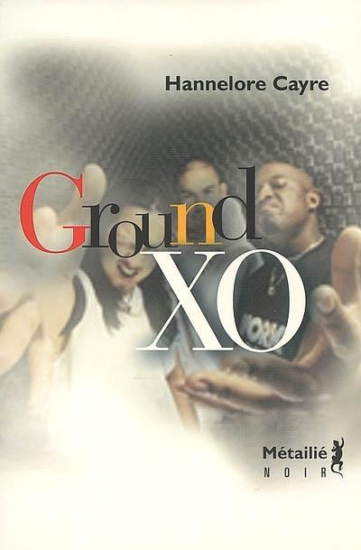 Ground XO | Cayre, Hannelore (1963-....). Auteur