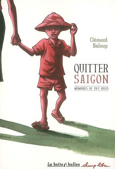 Quitter Saïgon. 1   Baloup, Clément (1978-....). Auteur