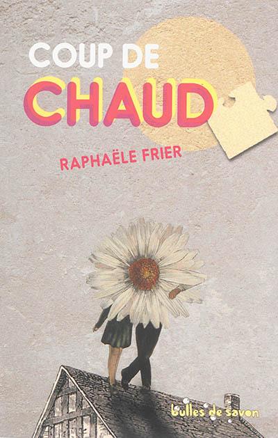 Coup de chaud / Raphaële Frier | Frier, Raphaële (1970-....). Auteur