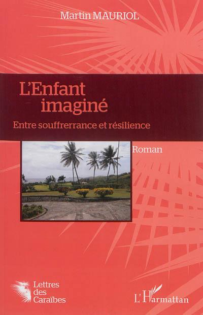 L'enfant imaginé : entre souffrerrance et résilience / Martin Mauriol   Mauriol, Martin. Auteur