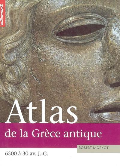 Atlas de la Grèce antique : Crête, Minos et Mycènes, Empire athénien / Robert Morkot | Morkot, Robert. Auteur