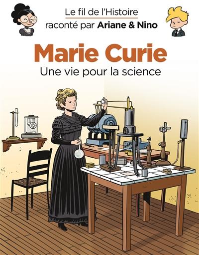 Le fil de l'histoire raconté par Ariane & Nino. Marie Curie : une vie pour la science