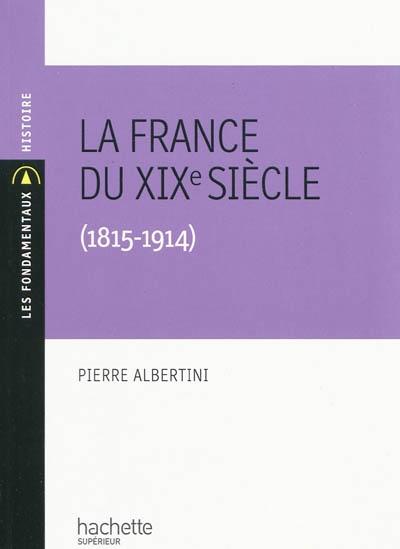 La France du XIXe siècle (1815-1914) / Pierre Albertini | Albertini, Pierre (1960-....). Auteur