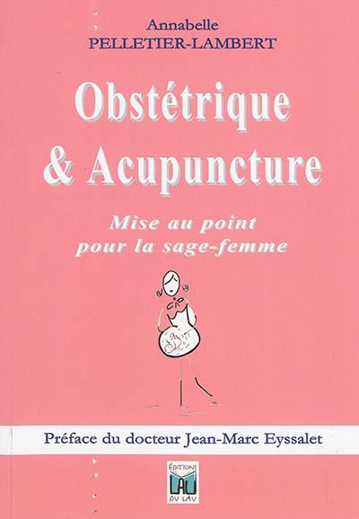 Obstétrique & acupuncture : mise au point pour la sage-femme