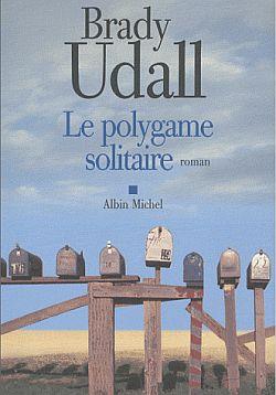 Le polygame solitaire : roman / Brady Udall   Udall, Brady (1971-....). Auteur