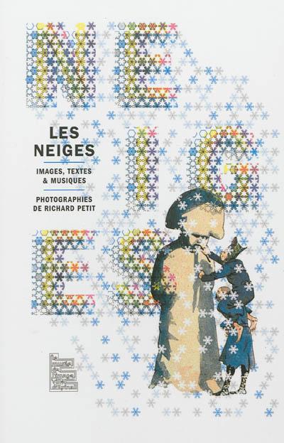 Les neiges : exposition, Epinal, Musée de l'image, du 3 décembre 2011 au 11 mars 2012
