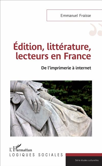 Edition, littérature, lecteurs en France : de l'imprimerie à Internet