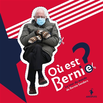 Où est Bernie ? : le tour du monde de Bernie Sanders