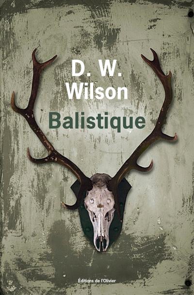 Balistique / D. W. Wilson   Wilson, Dave W. (1985-....). Auteur