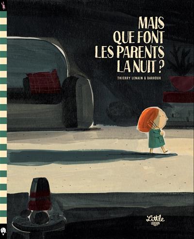 Mais que font les parents la nuit ? | Thierry Lenain (1959-....). Auteur