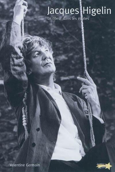 Jacques Higelin : le coeur dans les étoiles   Germain, Valentine. Auteur