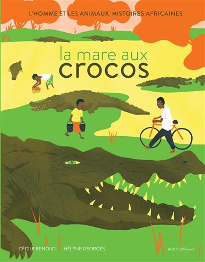 mare aux crocos (La) : l'homme et les animaux, histoires africaines | Benoist, Cécile (1977-....). Auteur
