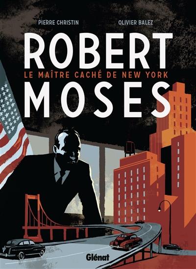 Robert Moses : le maître caché de New York / scénario Pierre Christin   Christin, Pierre. Scénariste