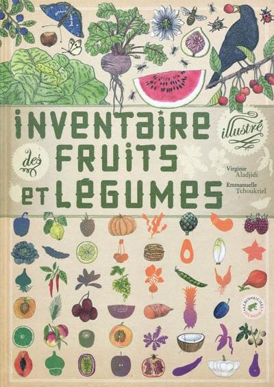 Inventaire illustré des fruits et légumes / Virginie Aladjidi | Aladjidi, Virginie (1971-....). Auteur