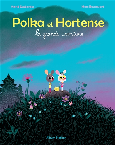 Polka et Hortense : la grande aventure | Desbordes, Astrid. Auteur