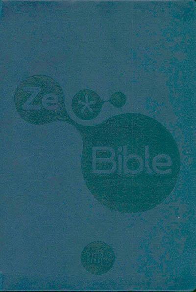 ZeBible : Ancien et Nouveau Testament avec les livres deutérocanoniques : traduits de l'hébreu et du grec en français courant avec introductions, notices, outils de lecture et vocabulaire