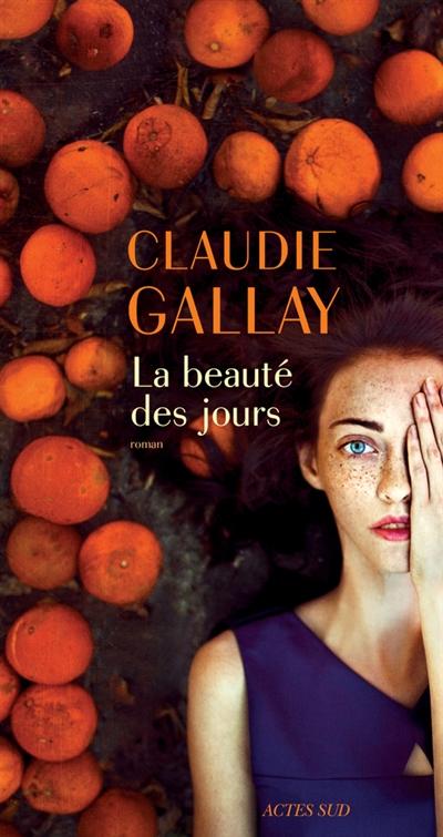 beauté des jours (La) | Gallay, Claudie. Auteur