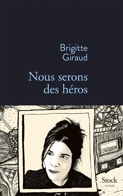 Nous serons des héros : roman / Brigitte Giraud | Giraud, Brigitte (1960-...). Auteur
