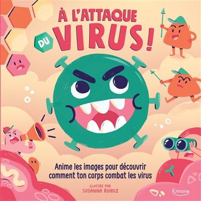 A l'attaque du virus ! : anime les images pour découvrir comment ton corps combat les virus