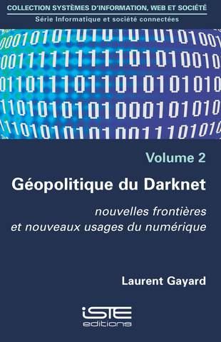 Géopolitique du Darknet : nouvelles frontières et nouveaux usages du numérique | Laurent Gayard. Auteur