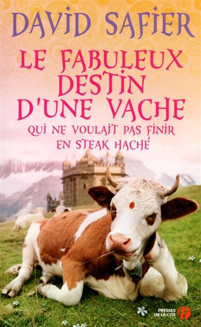 Le fabuleux destin d'une vache qui ne voulait pas finir en steack haché / David Safier | Safier, David (1966-....). Auteur