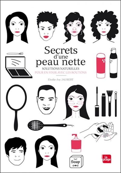 Secrets d'une peau nette : solutions naturelles pour en finir avec les boutons / Elodie-Joy Jaubert | Jaubert, Elodie-Joy. Auteur