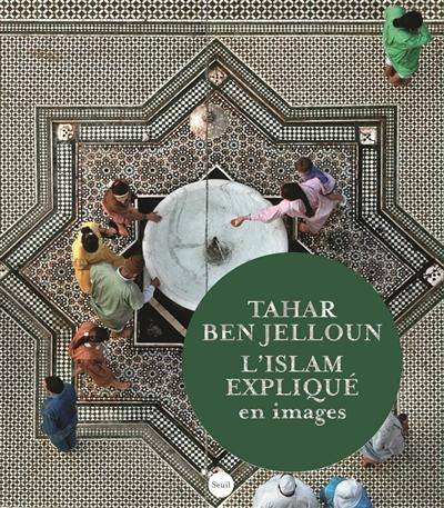 L'islam expliqué en images / Tahar Ben Jelloun | Ben Jelloun, Tahar (1944-...). Auteur
