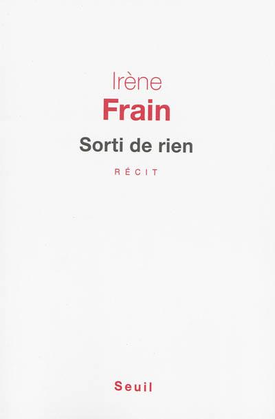 Sorti de rien : récit / Irène Frain | Frain, Irène (1950-....). Auteur