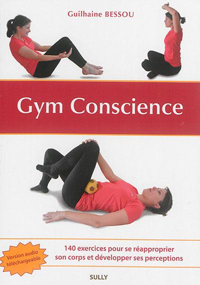 Gym conscience : 140 exercices pour se réapproprier son corps et développer ses perceptions