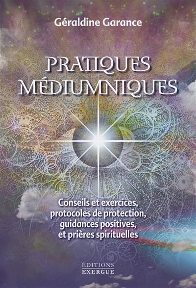 Pratiques médiumniques : conseils et exercices, protocoles de protection, guidances positives et prières spirituelles