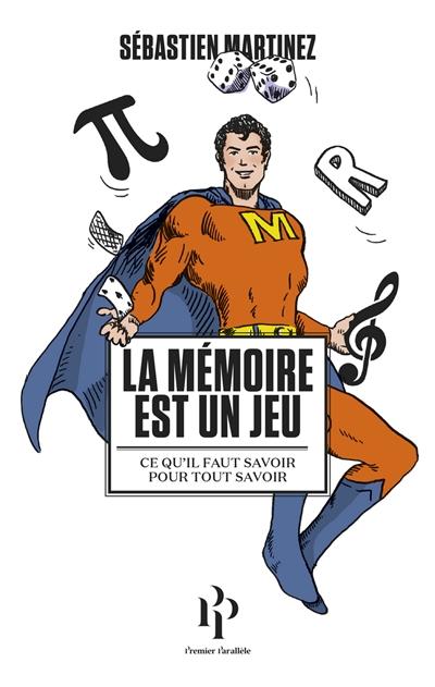 mémoire est un jeu (La) : ce qu'il faut savoir pour tout savoir   Martinez, Sébastien (1987-....). Auteur
