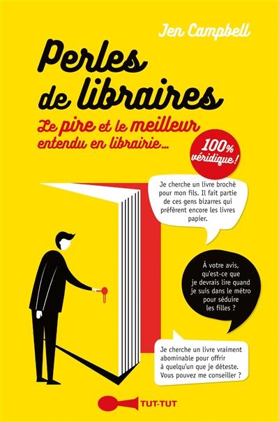 Perles de libraires : le pire et le meilleur entendu en librairie... / Jen Campbell ; traduit de l'anglais par Géraldine d'Amico | Campbell, Jen, auteur