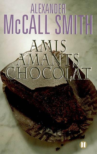 Amis, amants, chocolat : roman / Alexandre McCall Smith   McCall Smith, Alexander (1948-....). Auteur
