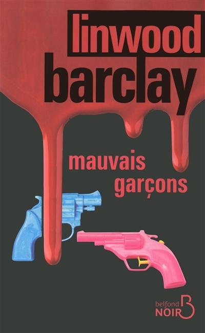 Mauvais garçons / Linwood Barclay | Barclay, Linwood (1955-....). Auteur
