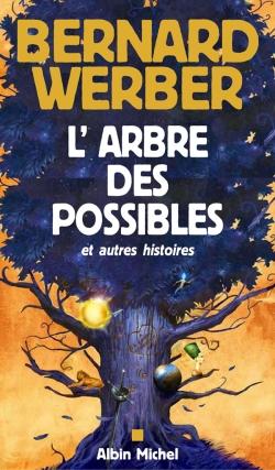 L' arbre des possibles et autres histoires | Werber, Bernard (1961-....). Auteur