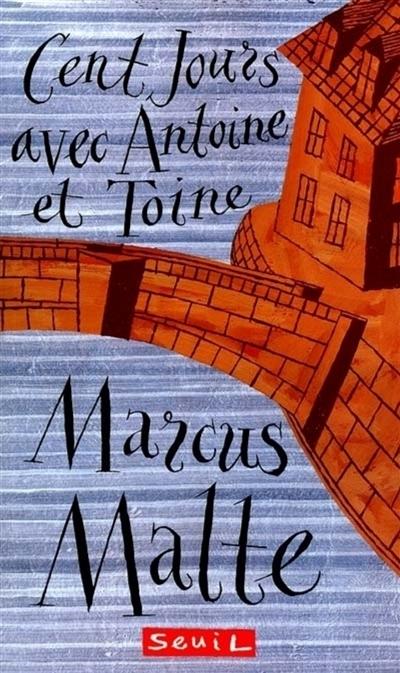 Cent jours avec Antoine et Toine | Malte, Marcus (1967-....). Auteur