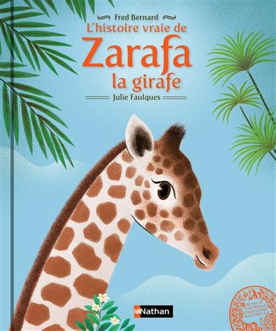 histoire vraie de Zarafa la girafe (L') | Bernard, Frédéric (1969-....). Auteur