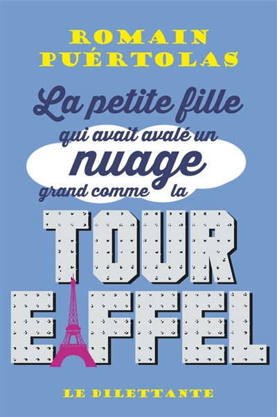 La petite fille qui avait avalé un nuage grand comme la tour Eiffel / Romain Puértolas   Puértolas, Romain (1975-....). Auteur