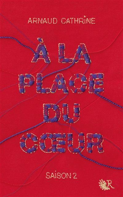 A la place du coeur. 2   Cathrine, Arnaud (1973-....). Auteur