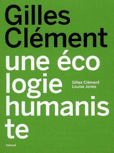 Gilles Clément, une écologie humaniste | Clément, Gilles (1943-....). Auteur