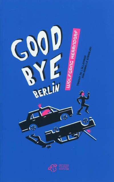 Goodbye Berlin !   Herrndorf, Wolfgang. Auteur
