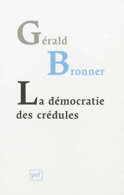 démocratie des crédules (La)   Bronner, Gérald (1969-....). Auteur